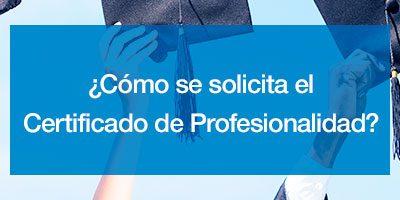 ¿Cómo se solicita el Certificado de Profesionalidad?
