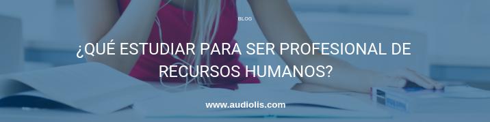 qué estudiar para ser un profesional de los recursos humanos