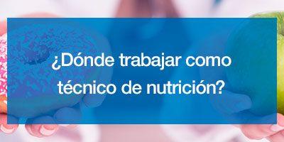 ¿Dónde trabajar como técnico de nutrición?