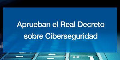 Aprueban el Real Decreto sobre Ciberseguridad