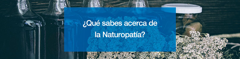 ¿Qué sabes acerca de la Naturopatía?