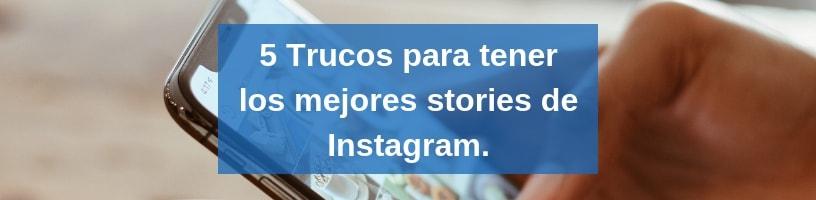 5 Trucos para tener los mejores stories de Instagram.