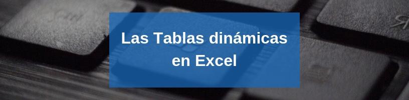 Las Tablas Dinámicas en Excel