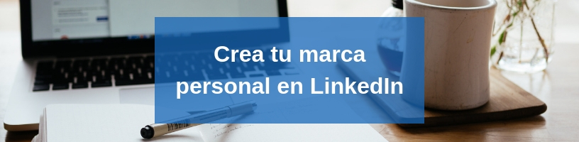 Crea tu Marca Personal en LinkedIn