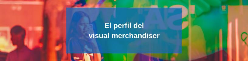 El perfil del visual merchandiser