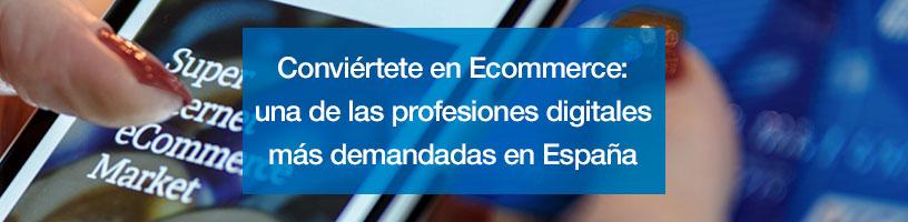 Conviértete en Ecommerce: una de las profesiones digitales más demandadas en España