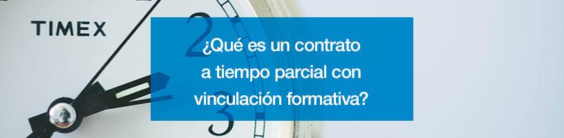¿Qué es un contrato a tiempo parcial con vinculación formativa?