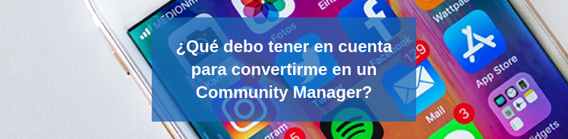 ¿Qué debo tener en cuenta para convertirme en un Community Manager?