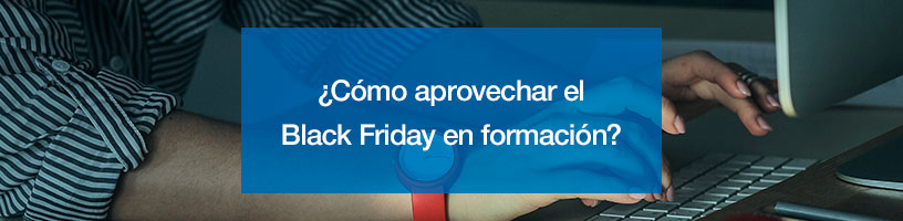 ¿Cómo aprovechar el Black Friday en formación?