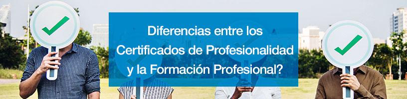 ¿Cuáles son las principales diferencias entre los Certificados de Profesionalidad y la Formación Profesional?
