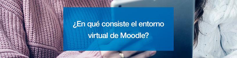 ¿En qué consiste el entorno virtual de Moodle?