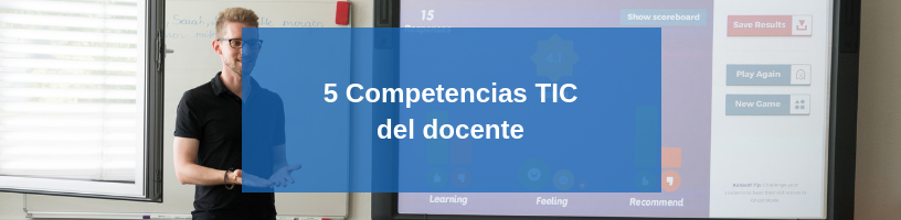 5 Competencias TIC del docente