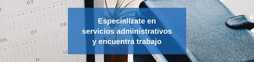 Especialízate en servicios administrativos y encuentra trabajo