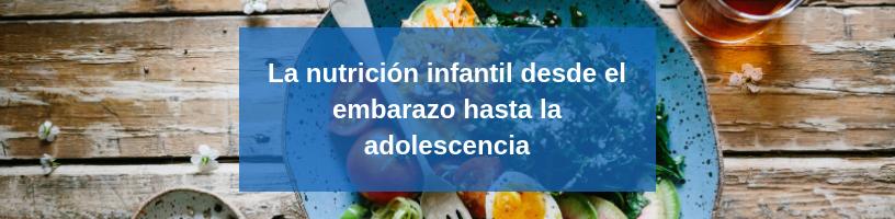 La nutrición infantil desde el embarazo hasta la adolescencia