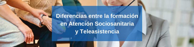 Diferencias entre la formación en Atención Sociosanitaria y Teleasistencia