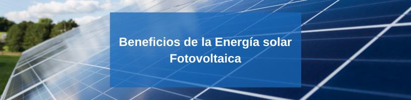 Beneficios de la Energía Solar Fotovoltaica