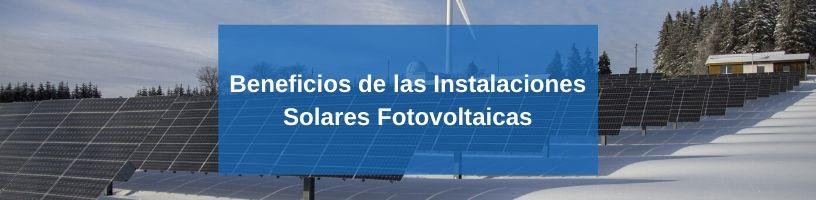 Beneficios de las instalaciones solares fotovoltaicas