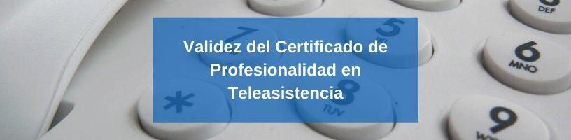 Validez del Certificado de Profesionalidad en Teleasistencia