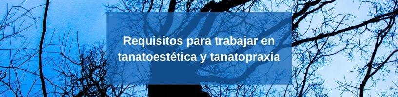 Requisitos para trabajar en tanatoestética y tanatopraxia