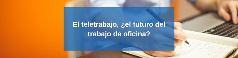 El teletrabajo, ¿el futuro del trabajo de oficina?