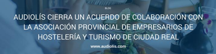 Audiolís cierra un acuerdo de colaboración con la Asociación de Empresarios de Hostelería y Turismo de Ciudad Real