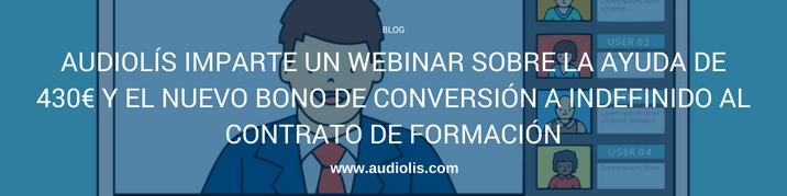 Audiolís imparte un webinar sobre la ayuda de 430 euros y el nuevo bono de conversión a indefinido del contrato de formación