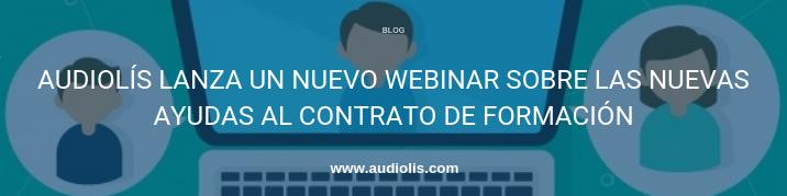 Audiolís lanza un nuevo webinar sobre las nuevas ayudas al contrato de formación