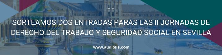 Sorteamos dos entradas para las II Jornadas de Derecho del Trabajo y Seguridad Social en Sevilla