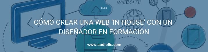 Cómo crear una web in house con un diseñador en formación