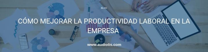 Cómo mejorar la productividad en la empresa