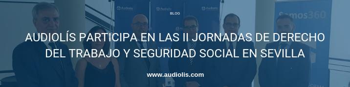 Audiolís participa en las jornadas de Derecho del Trabajo y Seguridad Social en Sevilla