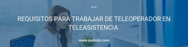 Requisitos para trabajar como teleoperador en teleasistencia