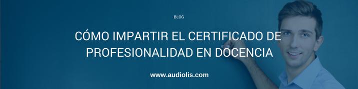 Cómo impartir el certificado de profesionalidad en docencia
