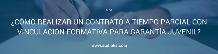 Cómo realizar un contrato a tiempo parcial con vinculación formativa para garantía juvenil