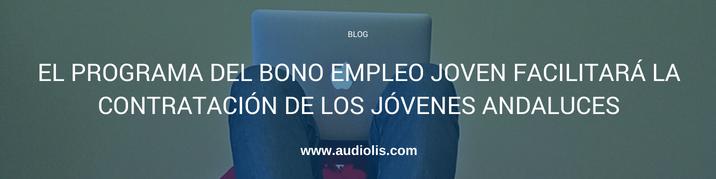 El programa del bono de empleo joven facilitará la contratación de los jóvenes andaluces